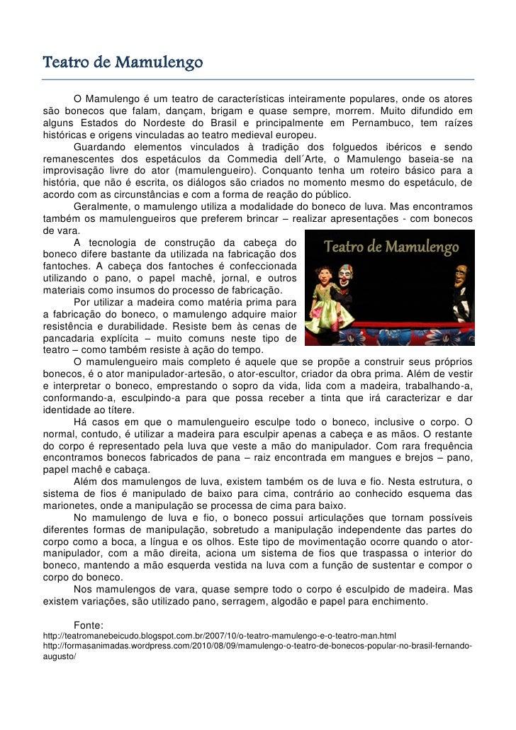 Teatro de Mamulengo        O Mamulengo é um teatro de características inteiramente populares, onde os atoressão bonecos qu...