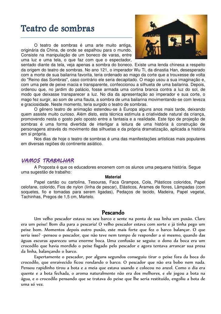 Teatro de sombras       O teatro de sombras é uma arte muito antiga,originária da China, de onde se espalhou para o mundo....