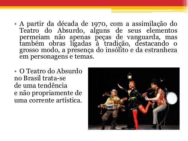 • A partir da década de 1970, com a assimilação do Teatro do Absurdo, alguns de seus elementos permeiam não apenas peças d...