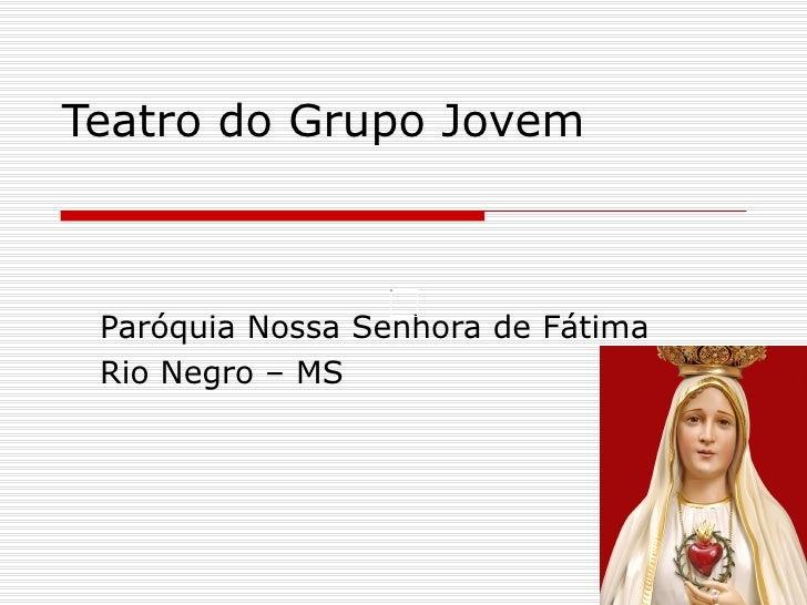 Teatro do Grupo Jovem Paróquia Nossa Senhora de Fátima Rio Negro – MS