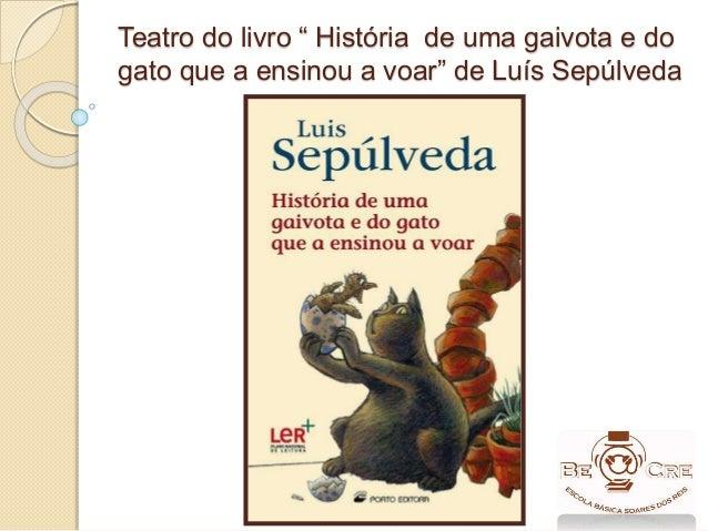 """Teatro do livro """" História de uma gaivota e do gato que a ensinou a voar"""" de Luís Sepúlveda"""