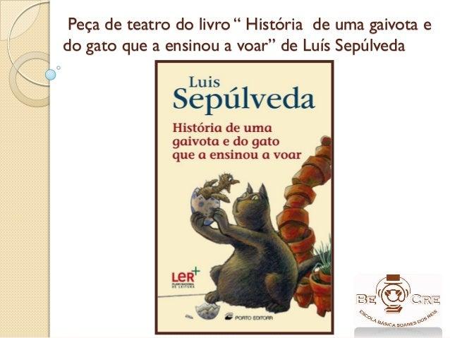 """Peça de teatro do livro """" História de uma gaivota e do gato que a ensinou a voar"""" de Luís Sepúlveda"""