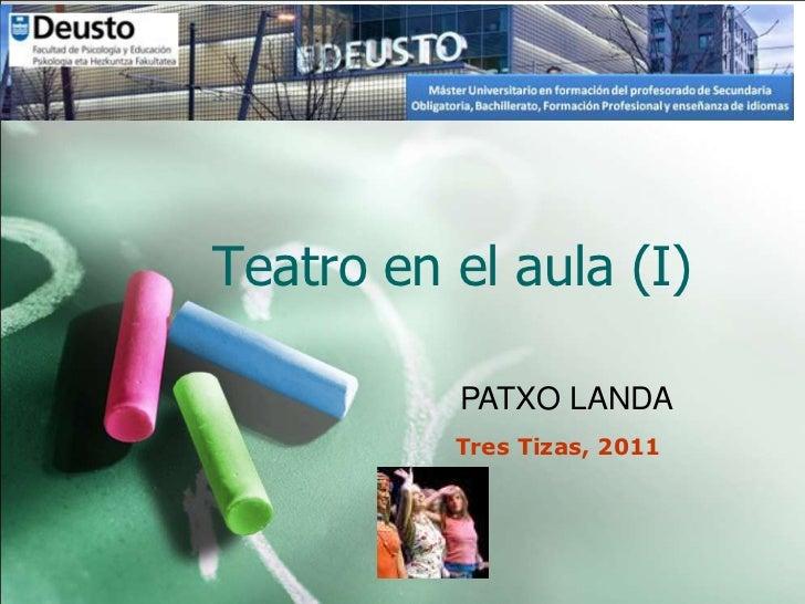 Teatro en el aula (I)          PATXO LANDA          Tres Tizas, 2011