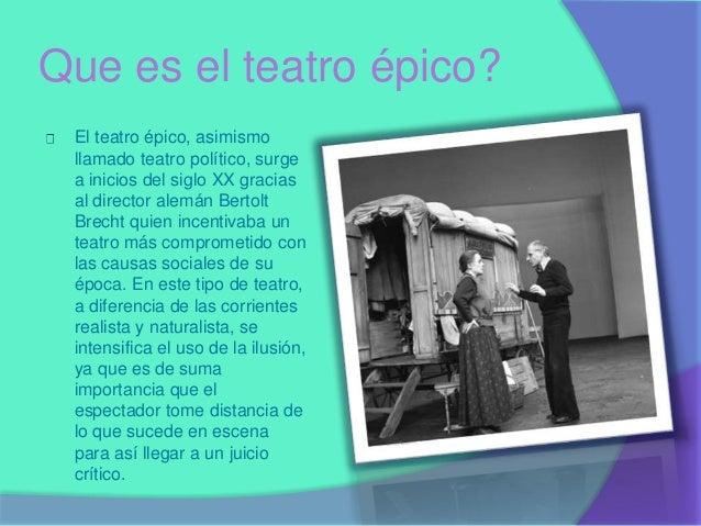 Que es el teatro épico?  El teatro épico, asimismo  llamado teatro político, surge  a inicios del siglo XX gracias  al dir...