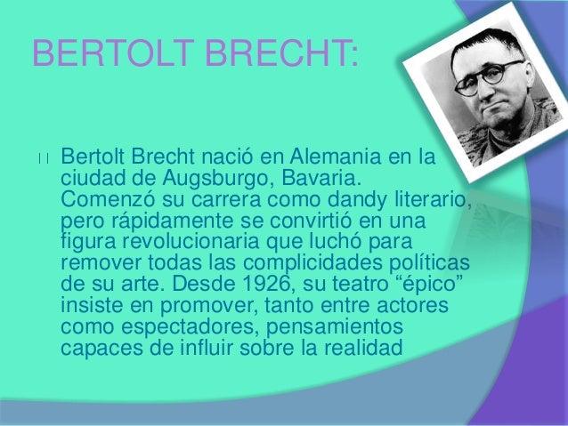 BERTOLT BRECHT:  Bertolt Brecht nació en Alemania en la  ciudad de Augsburgo, Bavaria.  Comenzó su carrera como dandy lite...