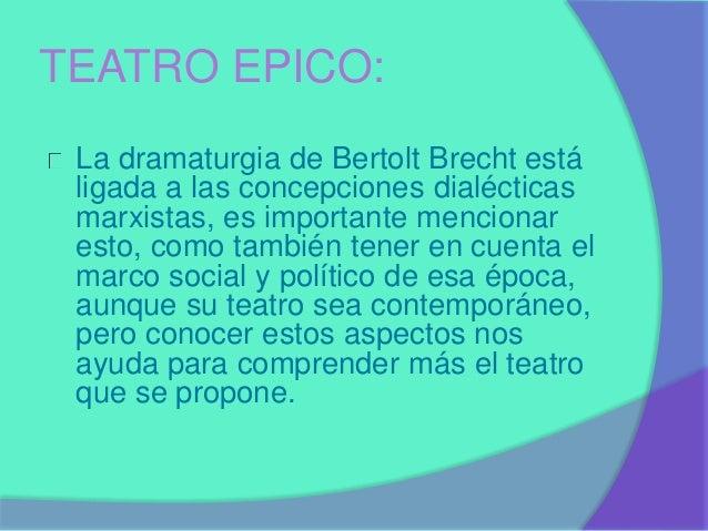 TEATRO EPICO:  La dramaturgia de Bertolt Brecht está  ligada a las concepciones dialécticas  marxistas, es importante menc...