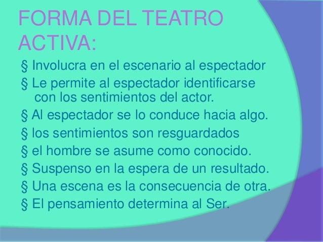 FORMA DEL TEATRO  ACTIVA:  § Involucra en el escenario al espectador  § Le permite al espectador identificarse  con los se...