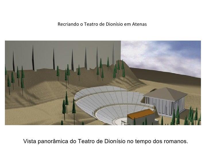 Recriando o Teatro de Dionísio em AtenasVista panorâmica do Teatro de Dionísio no tempo dos romanos.