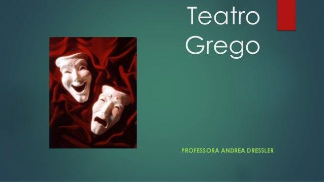 Teatro Grego  PROFESSORA ANDREA DRESSLER