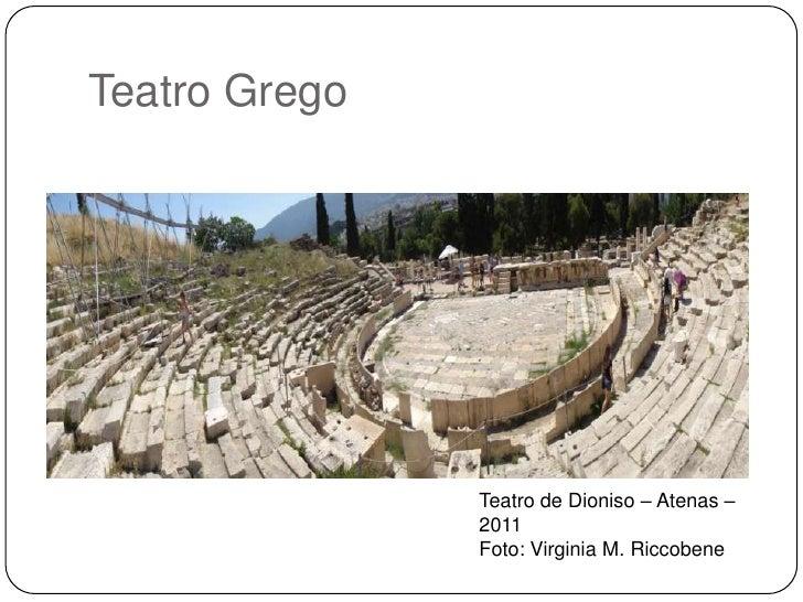 Teatro Grego               Teatro de Dioniso – Atenas –               2011               Foto: Virginia M. Riccobene