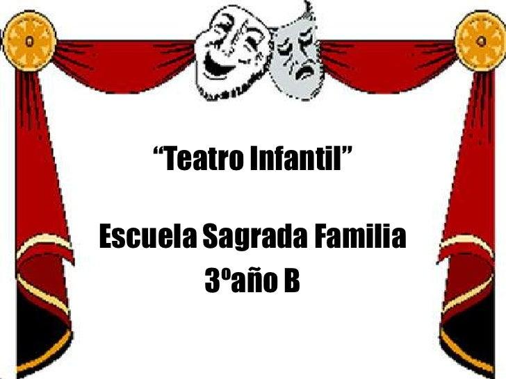 """Teatro Infantil""<br />Escuela Sagrada Familia<br />3ºaño B<br />"