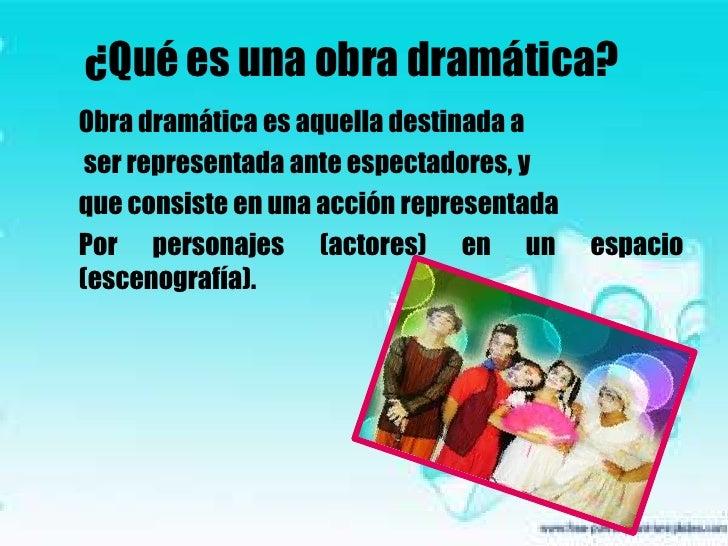 ¿Qué es una obra dramática?<br />Obra dramática es aquella destinada a<br /> ser representada ante espectadores, y <br />q...