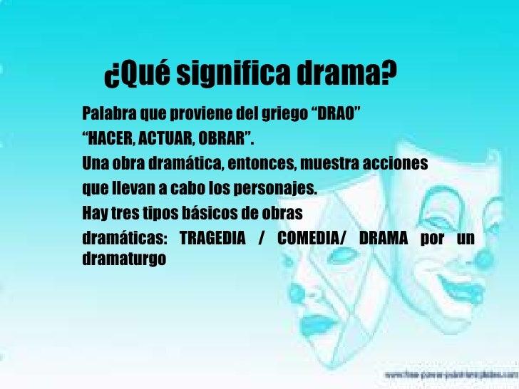 """¿Qué significa drama?<br />Palabra que proviene del griego """"DRAO"""" <br />""""HACER, ACTUAR, OBRAR"""". <br />Una obra dramática, ..."""