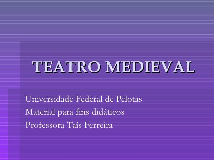 TEATRO MEDIEVAL Universidade Federal de Pelotas Material para fins didáticos Professora Taís Ferreira