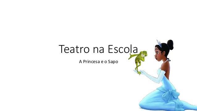 Teatro na Escola A Princesa e o Sapo