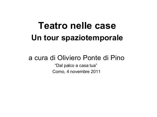"""Teatro nelle case Un tour spaziotemporale a cura di Oliviero Ponte di Pino """"Dal palco a casa tua"""" Como, 4 novembre 2011"""