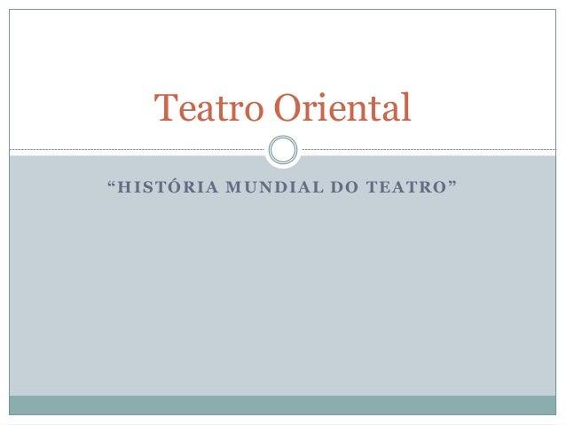 """""""HISTÓRIA MUNDIAL DO TEATRO"""" Teatro Oriental"""