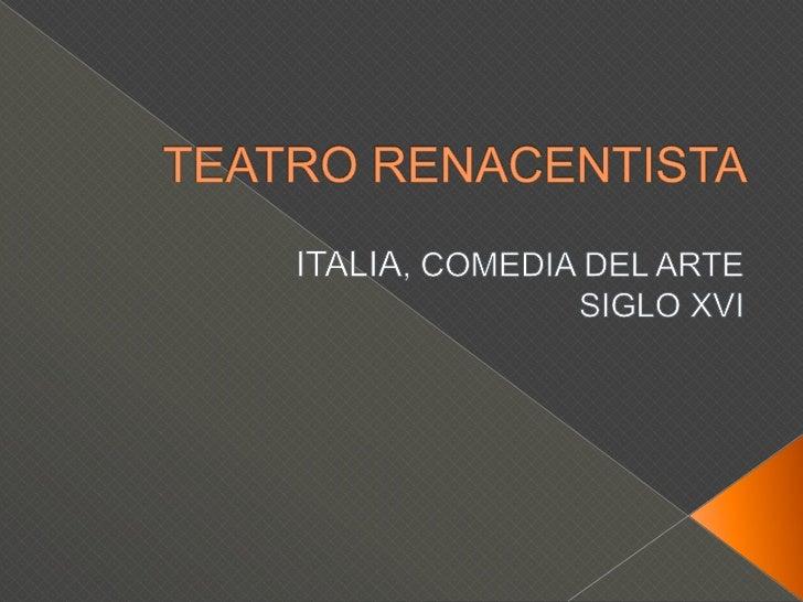 TEATRO RENACENTISTA<br />ITALIA, COMEDIA DEL ARTE<br />SIGLO XVI<br />