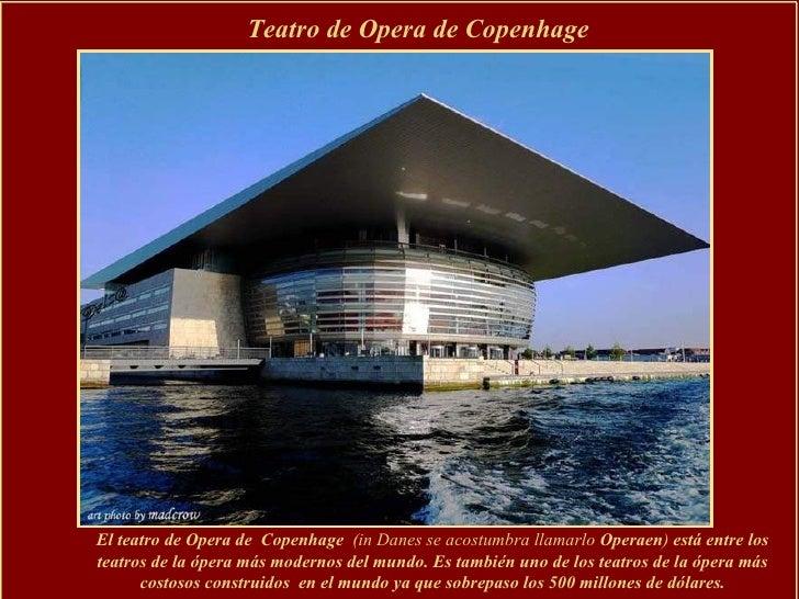 Teatro de Opera de  Copenhage  El teatro de Opera de  Copenhage  (in Danes se acostumbra llamarlo  Operaen )  está entre l...
