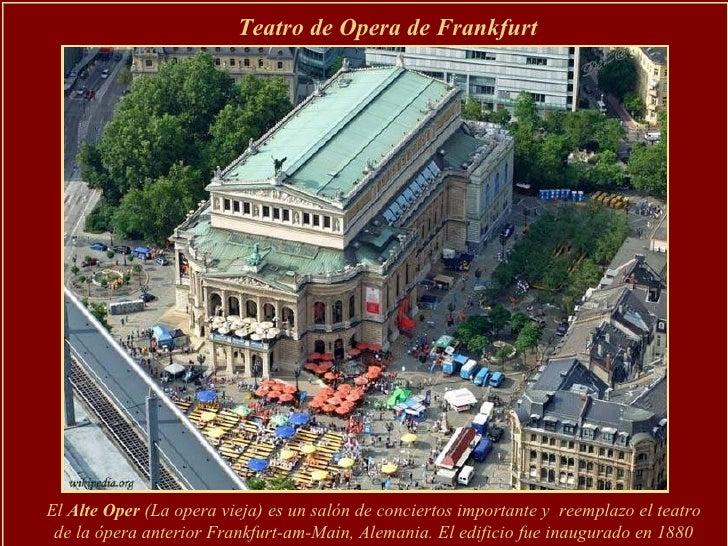 Teatro de Opera de Frankfurt El  Alte Oper  (La opera vieja)   es un salón de conciertos importante y  reemplazo el teatro...