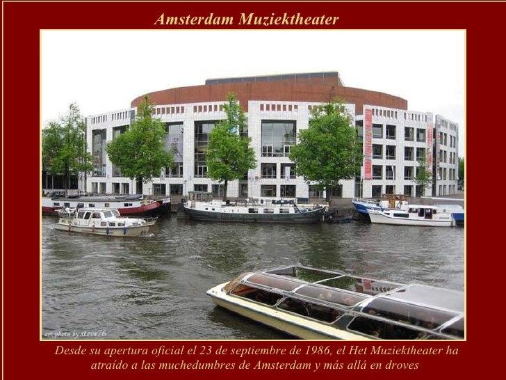 Amsterdam Muziektheater   Desde su apertura oficial el 23 de septiembre de 1986, el Het Muziektheater ha atraído a las muc...