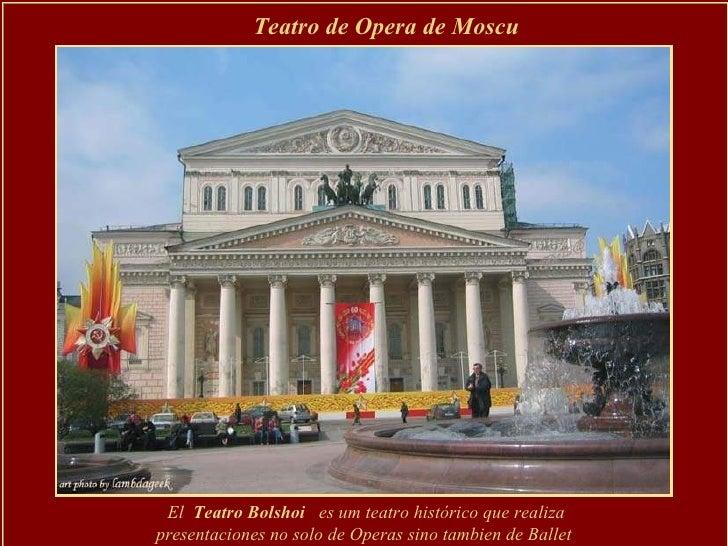 El  Teatro Bolshoi  es um teatro histórico que realiza presentaciones no solo de Operas sino tambien de Ballet Teatro de O...