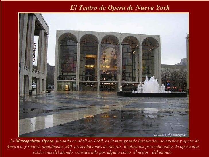 El   Metropolitan Opera ,  fundada en abril de 1880, es la mas grande instalacion de musica y opera de America, y realiza ...