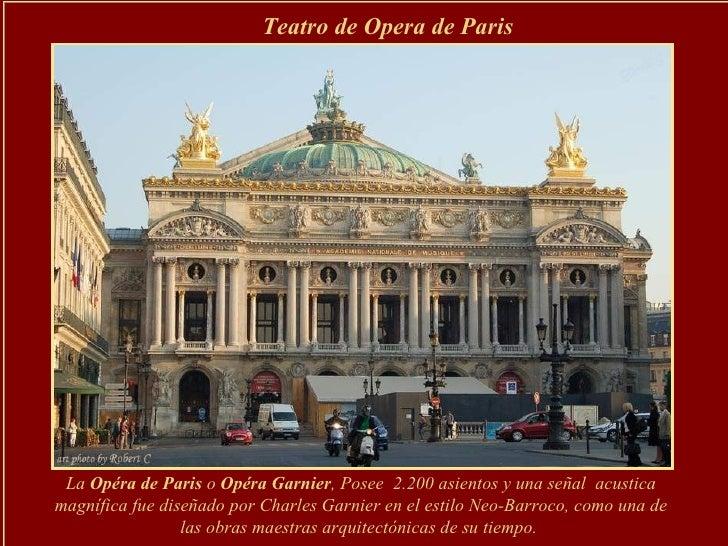 Teatro de Opera de Paris   La  Opéra de Paris  o  Opéra Garnier , Posee  2.200 asientos y una señal  acustica magnífica fu...
