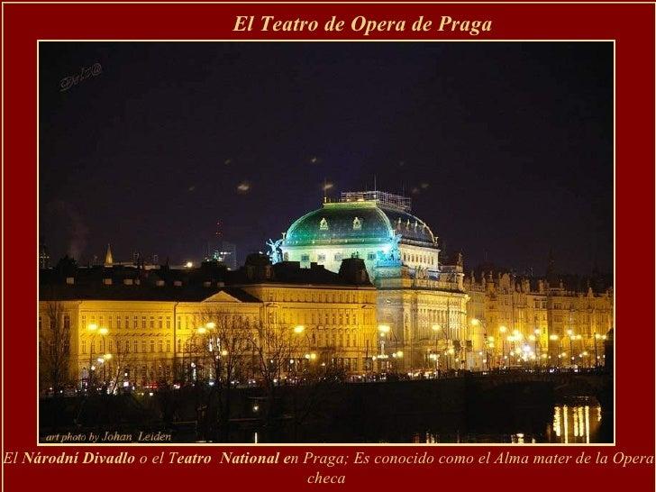 El  Národní Divadlo  o el T eatro   National e n Praga; Es conocido como el Alma mater de la Opera checa  of Czech Opera, ...