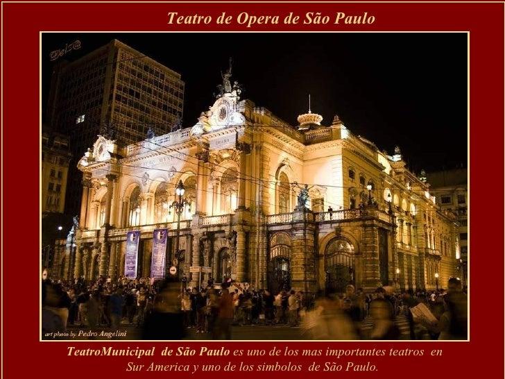 Teatro de Opera de São Paulo  TeatroMunicipal  de São Paulo  es uno de los mas importantes teatros  en Sur America y uno d...