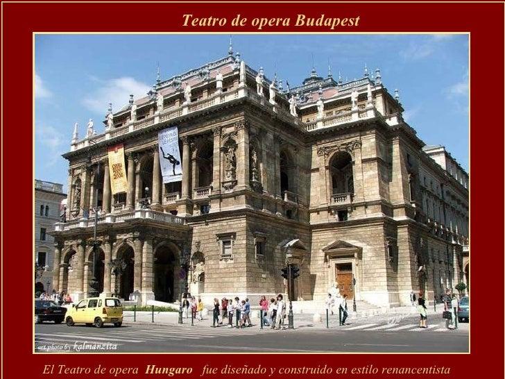 Teatro de opera Budapest  El Teatro de opera  Hungaro  fue diseñado y construido en estilo renancentista