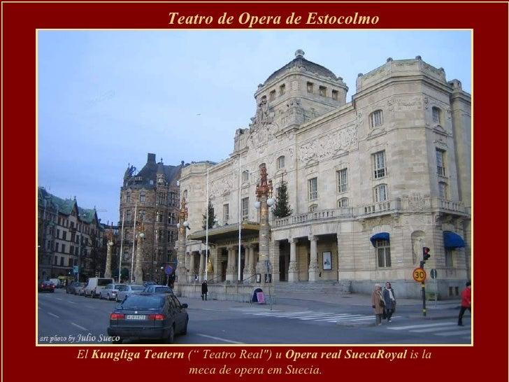 """Teatro de Opera de Estocolmo   El  Kungliga Teatern  ("""" Teatro Real"""") u  Opera real SuecaRoyal  is la  meca de opera ..."""