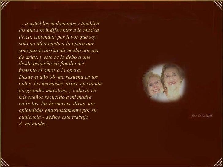 …  a usted los melomanos y también los que son indiferentes a la música lírica, entiendan por favor que soy solo un aficio...