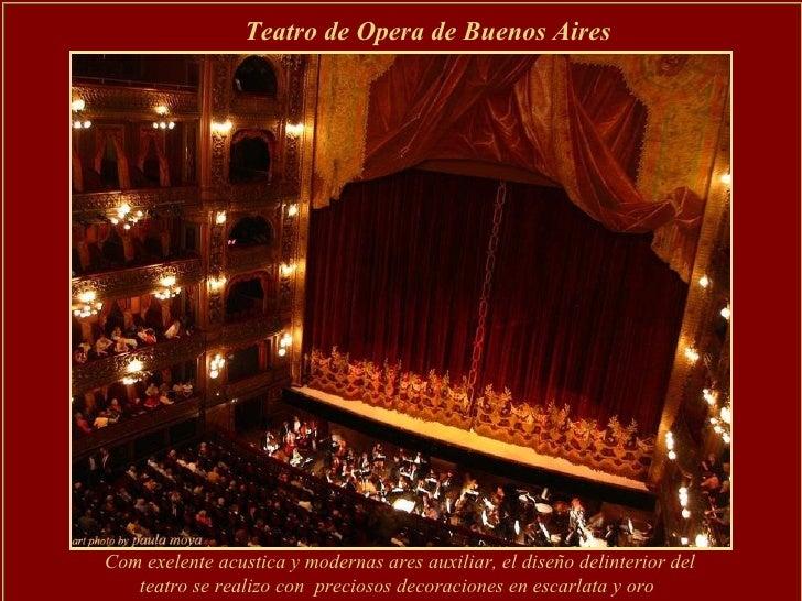 Teatro de Opera de Buenos Aires   Com exelente acustica y modernas ares auxiliar, el diseño delinterior del teatro se real...