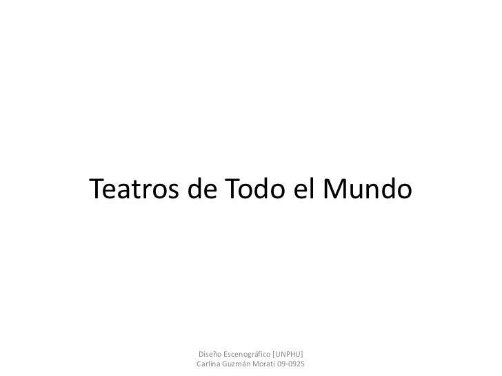 Teatros de Todo el Mundo       Diseño Escenográfico [UNPHU]       Carlina Guzmán Morati 09-0925