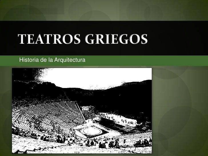 TEATROS GRIEGOS<br />Historia de la Arquitectura<br />
