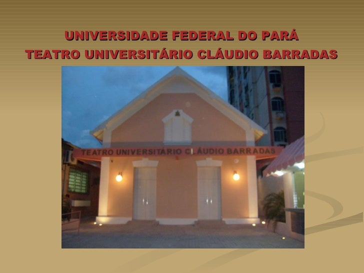 UNIVERSIDADE FEDERAL DO PARÁ  TEATRO UNIVERSITÁRIO CLÁUDIO BARRADAS