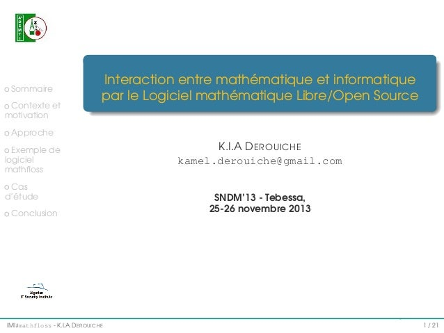 Sommaire Contexte et motivation  Interaction entre mathématique et informatique par le Logiciel mathématique Libre/Open So...