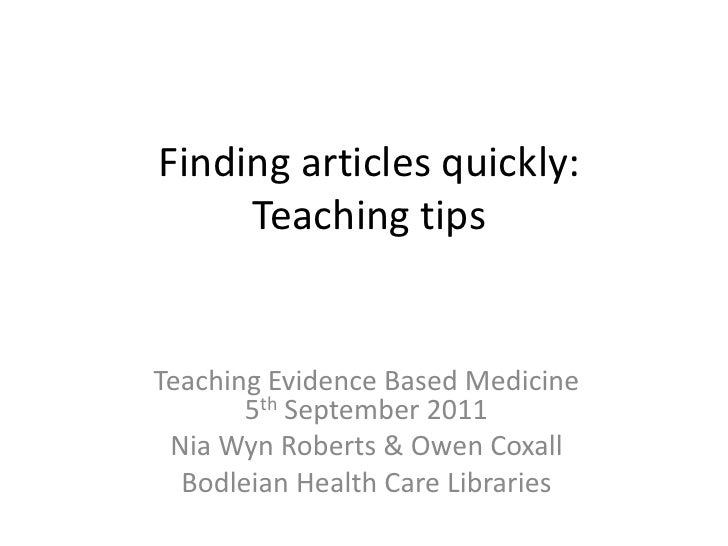 Finding articles quickly:Teaching tips<br />Teaching Evidence Based Medicine5th September 2011<br />Nia Wyn Roberts & Owen...