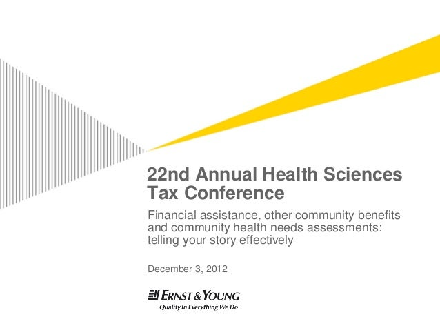 22nd Annual Health SciencesTax ConferenceFinancial assistance, other community benefitsand community health needs assessme...