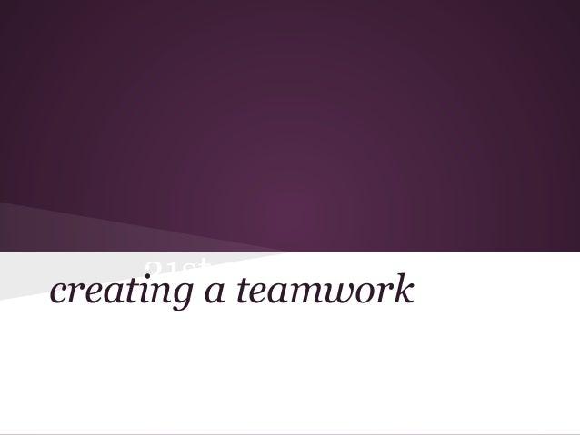 21st century skillscreating a teamwork