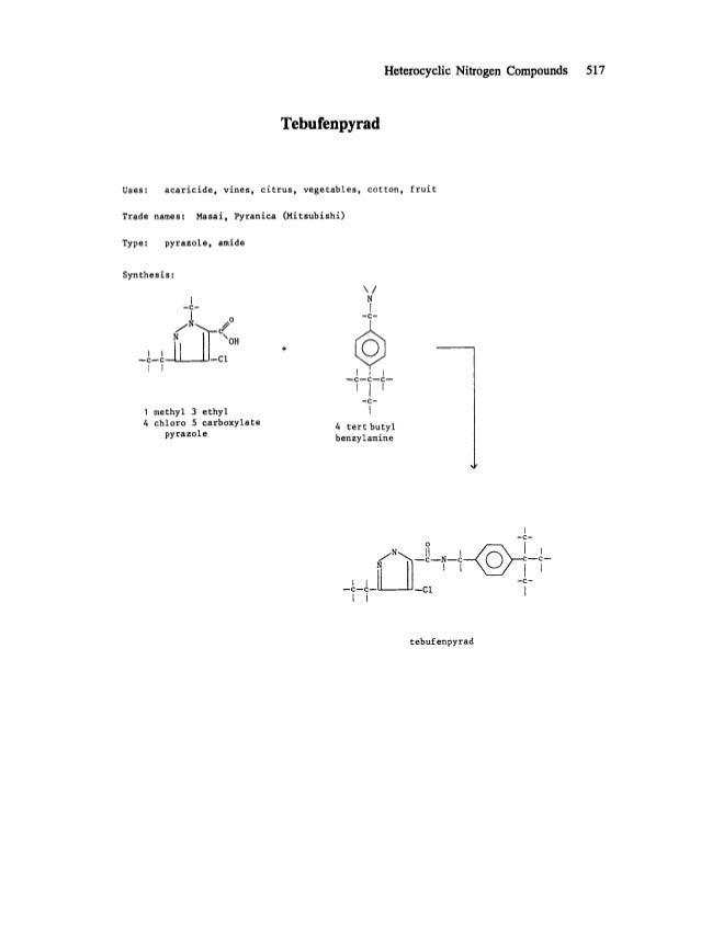Heterocyclic Nitrogen Compounds 517 Tebufenpyrad Uses: acaricide, vines, citrus, vegetables, cotton, fruit Trade names: Ma...