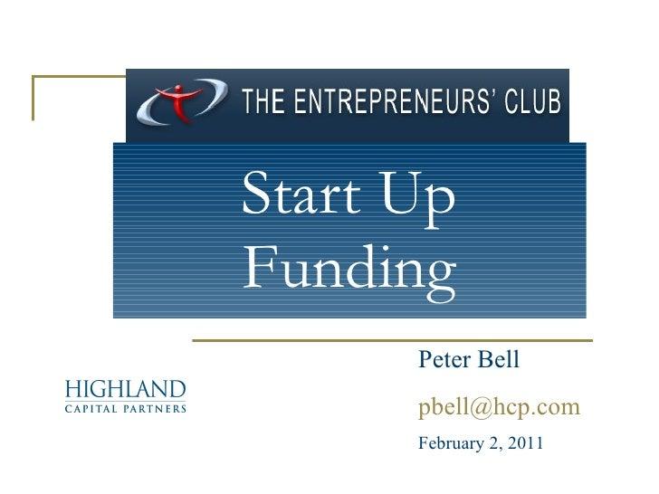 Start Up Funding Peter Bell [email_address] February 2, 2011