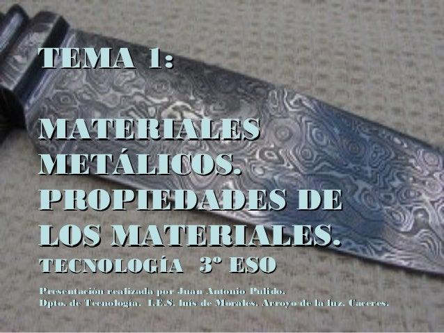 TEMA 1:TEMA 1: MATERIALESMATERIALES METÁLICOS.METÁLICOS. PROPIEDADES DEPROPIEDADES DE LOS MATERIALES.LOS MATERIALES. TECNO...