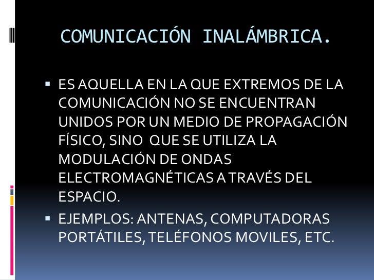 COMUNICACIÓN INALÁMBRICA. ES AQUELLA EN LA QUE EXTREMOS DE LA  COMUNICACIÓN NO SE ENCUENTRAN  UNIDOS POR UN MEDIO DE PROP...