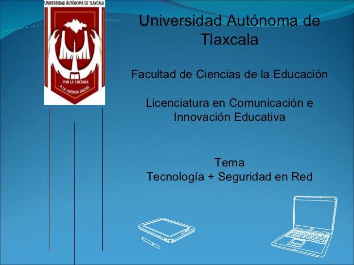 Universidad Autónoma de Tlaxcala Facultad de Ciencias de la Educación Licenciatura en Comunicación e Innovación Educativa ...