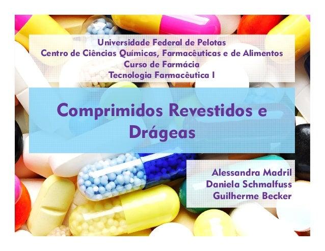 Comprimidos Revestidos e Drágeas Alessandra Madril Daniela Schmalfuss Guilherme Becker Universidade Federal de Pelotas Cen...
