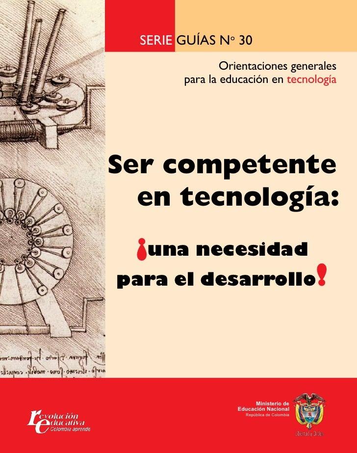 Serie guíaS No 30                 Orientaciones generales         para la educación en tecnología     Ser competente   en ...
