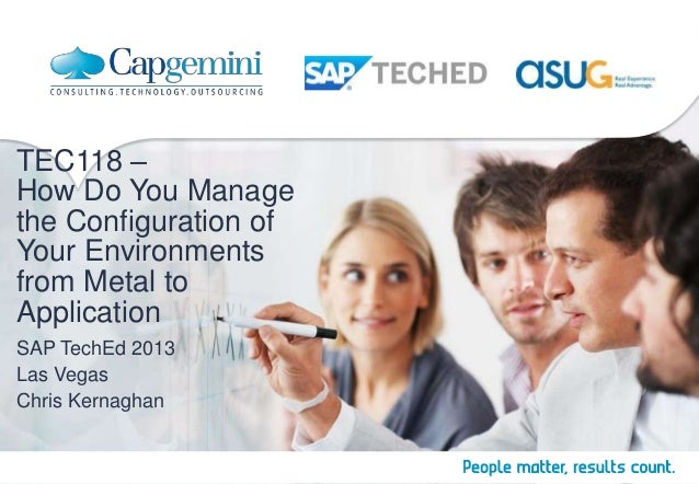 TEC118 – How Do You Manage the Configuration of Your Environments from Metal to Application SAP TechEd 2013 Las Vegas Chri...