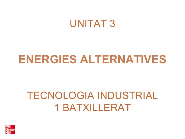 UNITAT 3ENERGIES ALTERNATIVES TECNOLOGIA INDUSTRIAL     1 BATXILLERAT